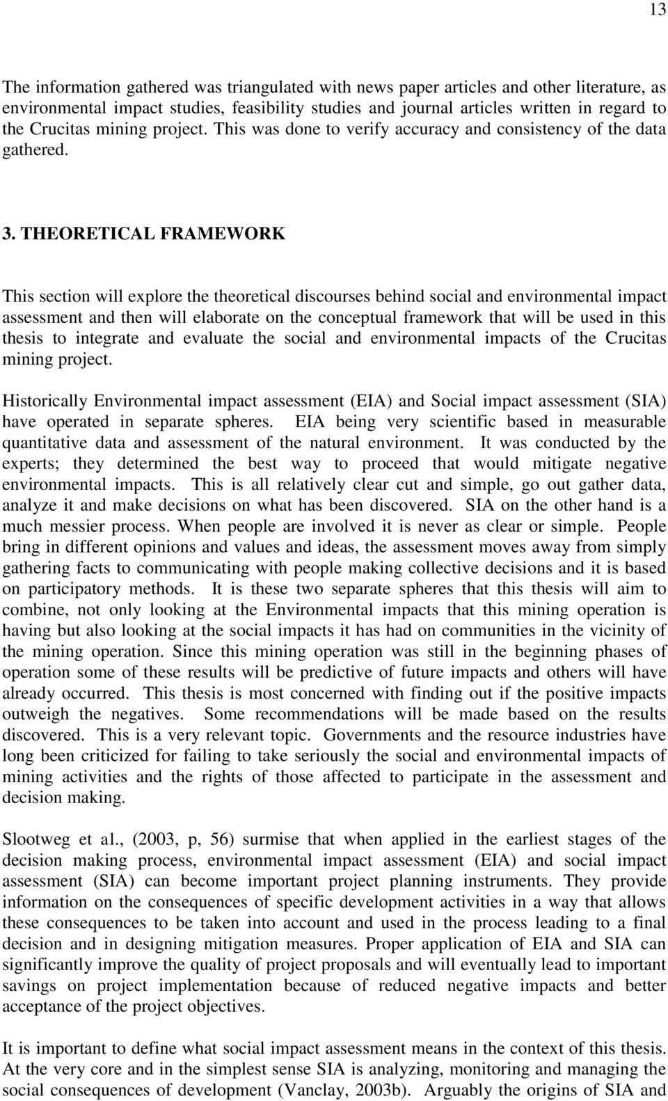 THEORETICAL FRAMEWORK This section will explore the theoretical discourses behind social and environmental impact assessment and then will elaborate on the conceptual framework that will be used in