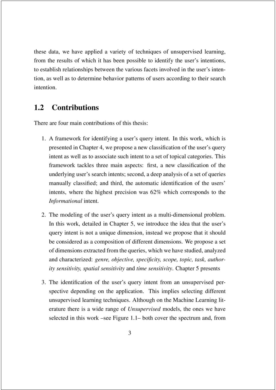 2 Contributions There are four main contributions of this thesis: 1. A framework for identifying a user s query intent.
