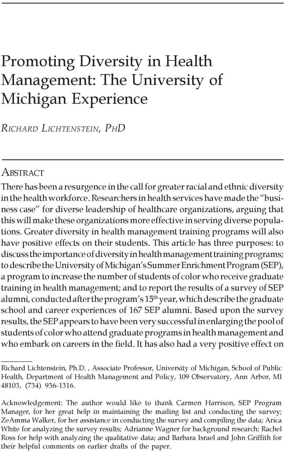 Researchers in health services have made the business case for diverse leadership of healthcare organizations, arguing that this will make these organizations more effective in serving diverse