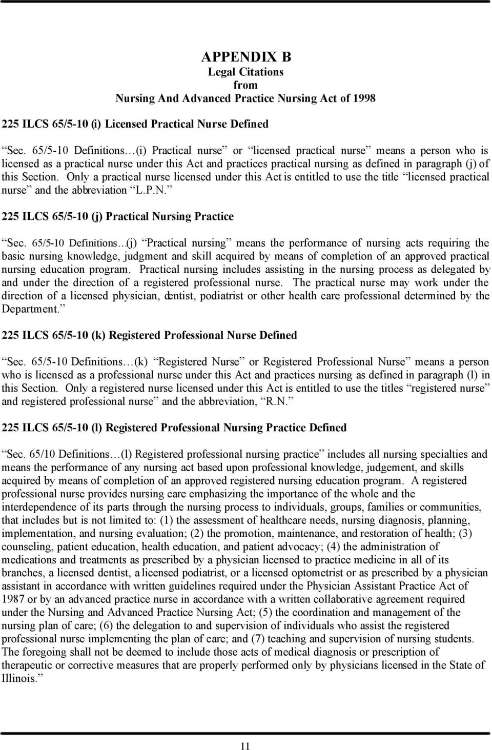 this Section. Only a practical nurse licensed under this Act is entitled to use the title licensed practical nurse and the abbreviation L.P.N. 225 ILCS 65/5-10 (j) Practical Nursing Practice Sec.