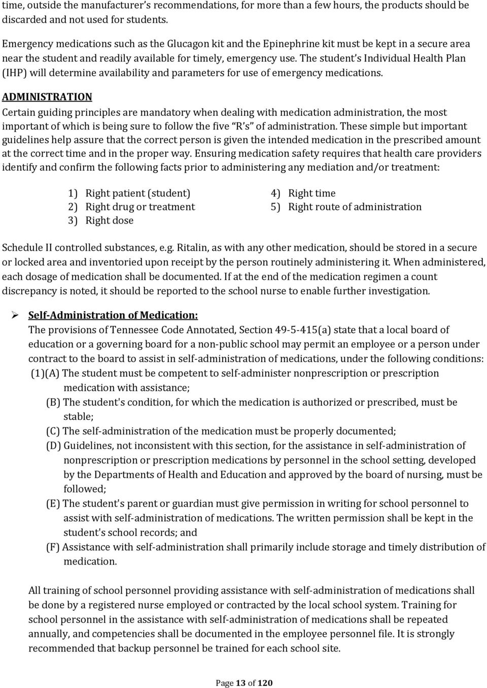 The student s Individual Health Plan (IHP) will determine availability and parameters for use of emergency medications.