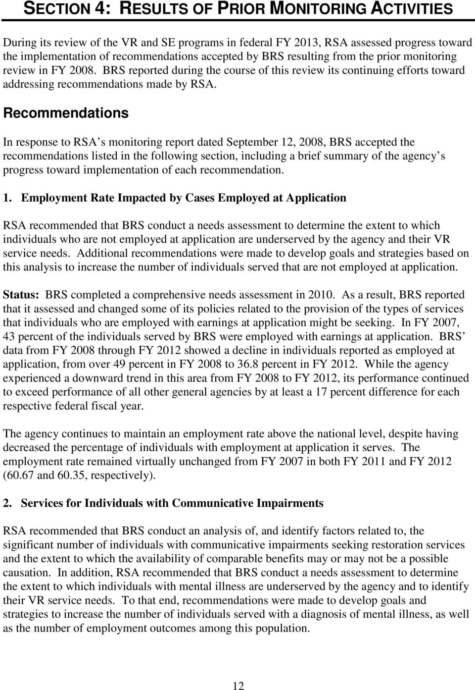 Recommendations In response to RSA s monitoring report dated September 12, 2008, BRS accepted the recommendations listed in the following section, including a brief summary of the agency s progress