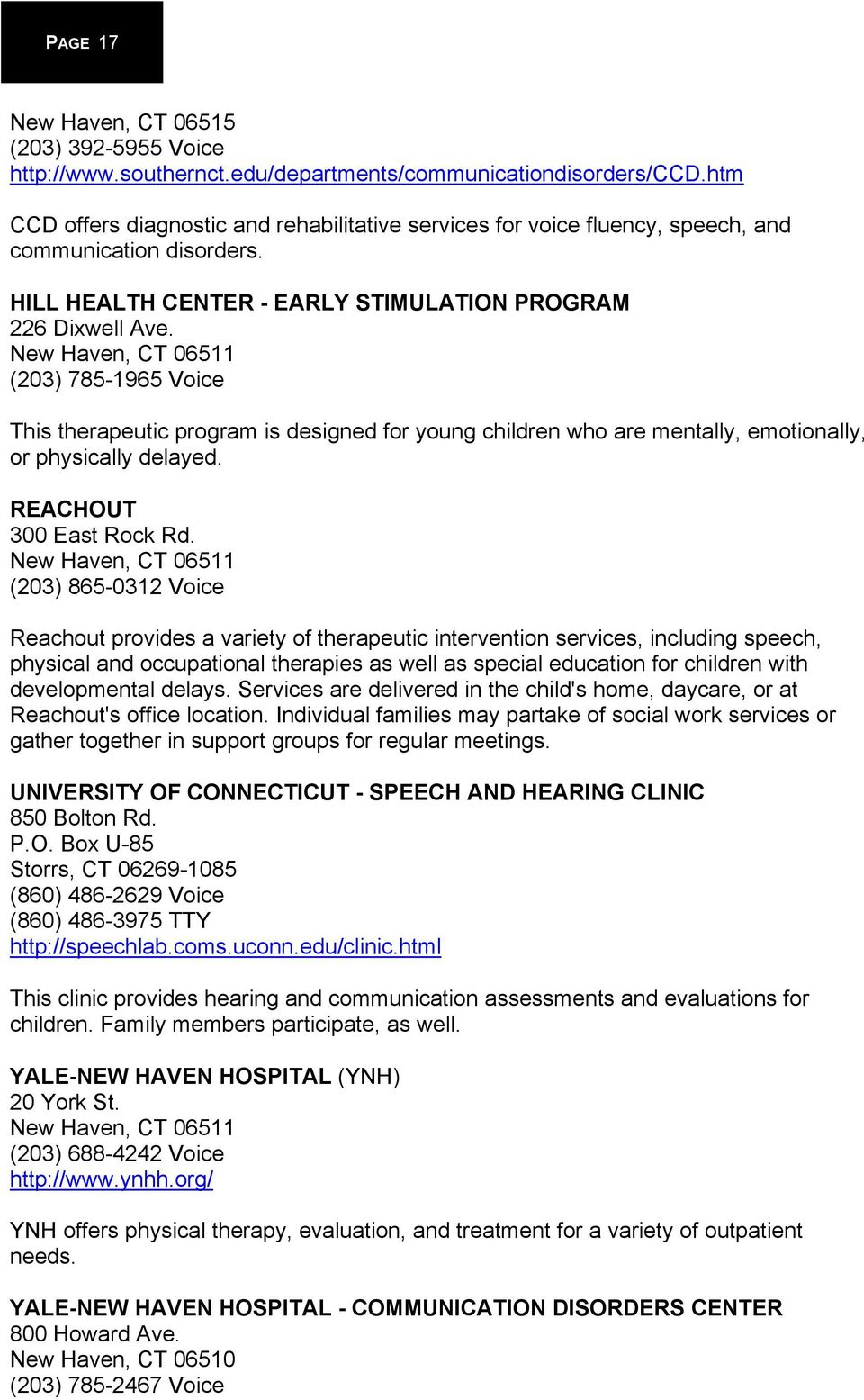 New Haven, CT 06511 (203) 785-1965 Voice This therapeutic program is designed for young children who are mentally, emotionally, or physically delayed. REACHOUT 300 East Rock Rd.