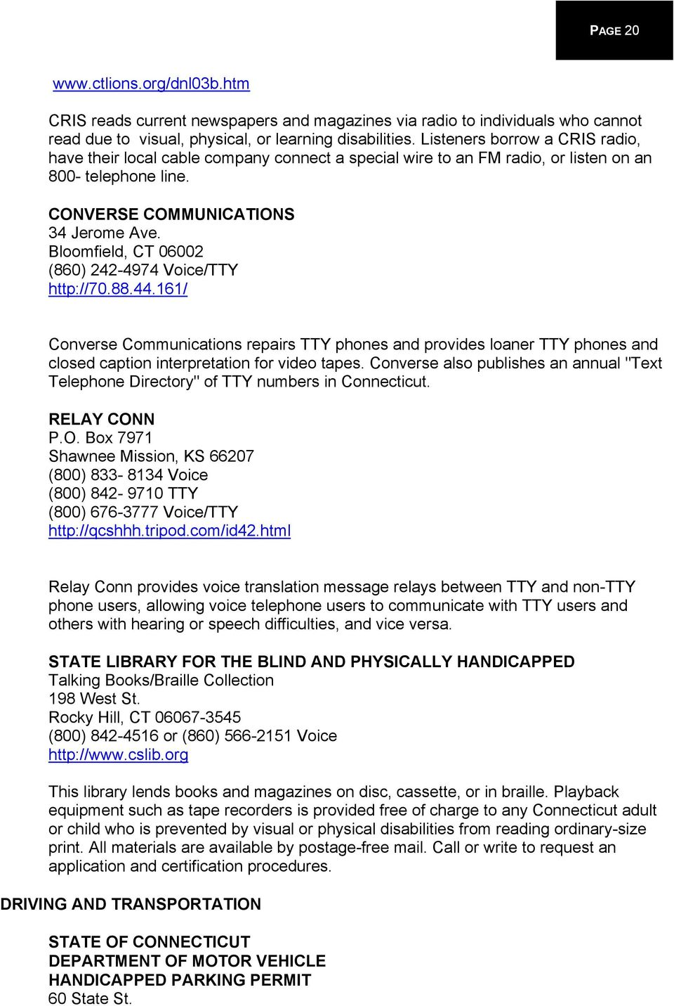 Bloomfield, CT 06002 (860) 242-4974 Voice/TTY http://70.88.44.161/ Converse Communications repairs TTY phones and provides loaner TTY phones and closed caption interpretation for video tapes.