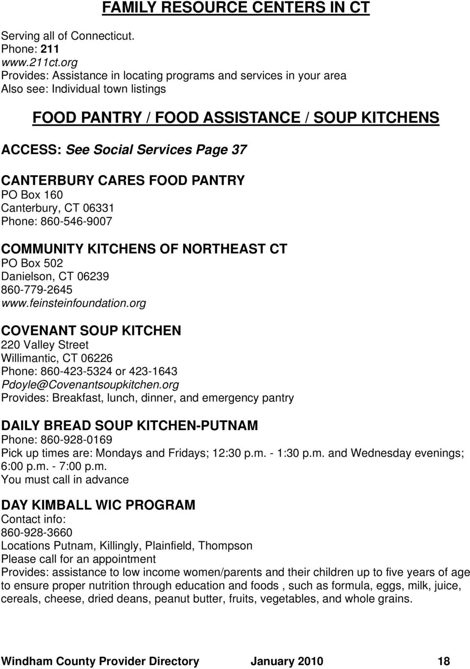 CARES FOOD PANTRY PO Box 160 Canterbury, CT 06331 Phone: 860-546-9007 COMMUNITY KITCHENS OF NORTHEAST CT PO Box 502 860-779-2645 www.feinsteinfoundation.