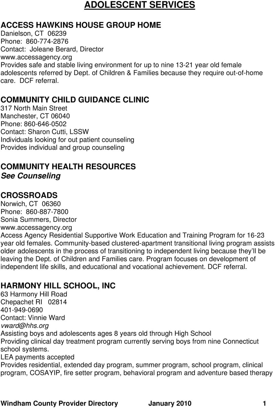 COMMUNITY CHILD GUIDANCE CLINIC 317 North Main Street Manchester, CT 06040 Phone: 860-646-0502 Contact: Sharon Cutti, LSSW Individuals looking for out patient counseling Provides individual and group