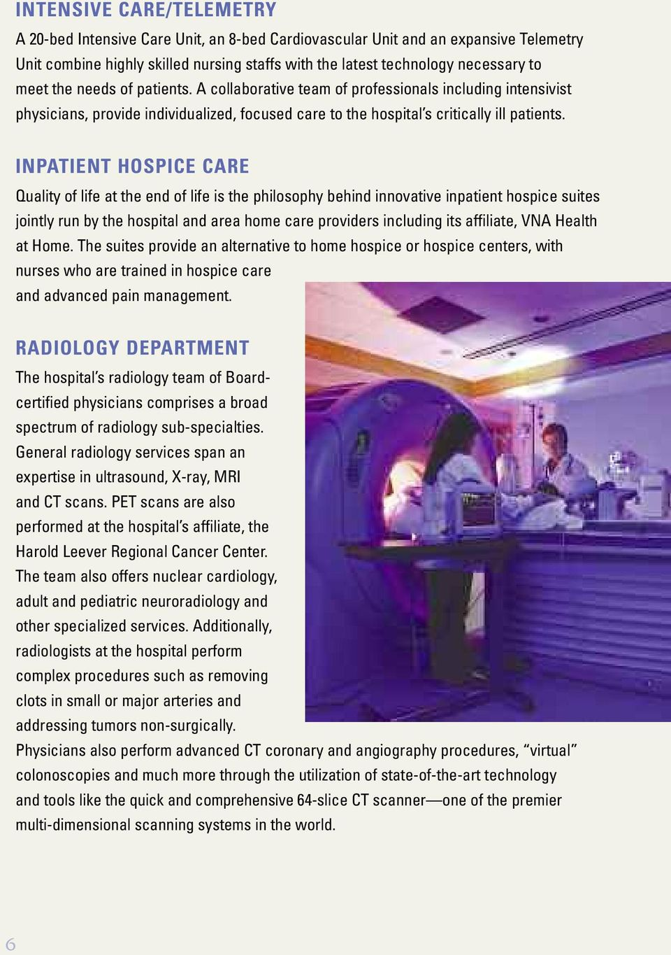 INPATIENT HOSPICE CARE Quality of life at the end of life is the philosophy behind innovative inpatient hospice suites jointly run by the hospital and area home care providers including its