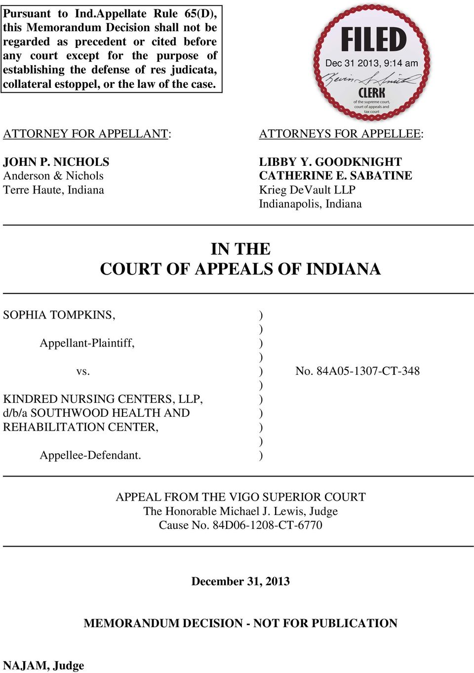 the law of the case. ATTORNEY FOR APPELLANT: JOHN P. NICHOLS Anderson & Nichols Terre Haute, Indiana ATTORNEYS FOR APPELLEE: LIBBY Y. GOODKNIGHT CATHERINE E.