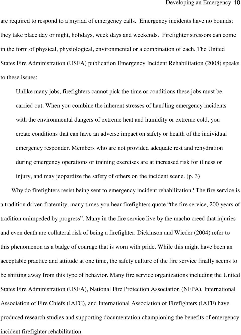 The United States Fire Administration (USFA) publication Emergency Incident Rehabilitation (2008) speaks to these issues: Unlike many jobs, firefighters cannot pick the time or conditions these jobs