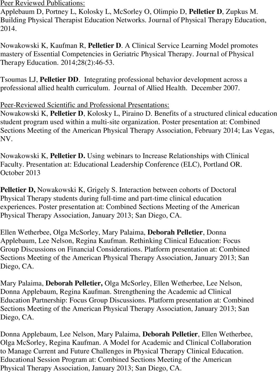Journal of Physical Therapy Education. 2014;28(2):46-53. Tsoumas LJ, Pelletier DD. Integrating professional behavior development across a professional allied health curriculum.
