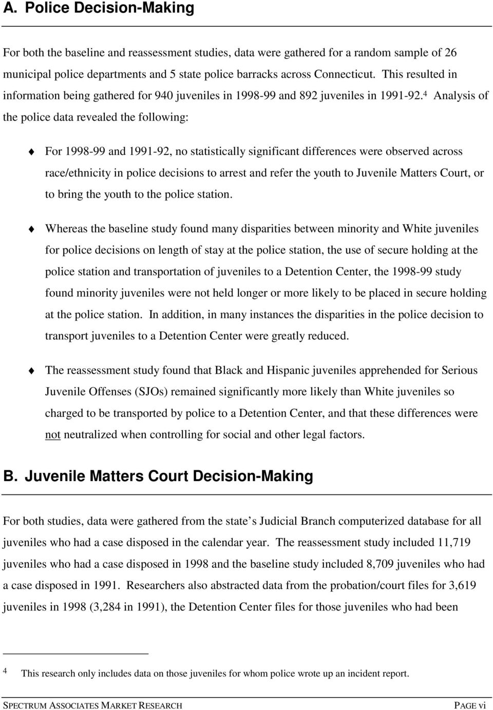 4 Analysis of the police data revealed the following: For 1998-99 and 1991-92, no statistically significant differences were observed across race/ethnicity in police decisions to arrest and refer the
