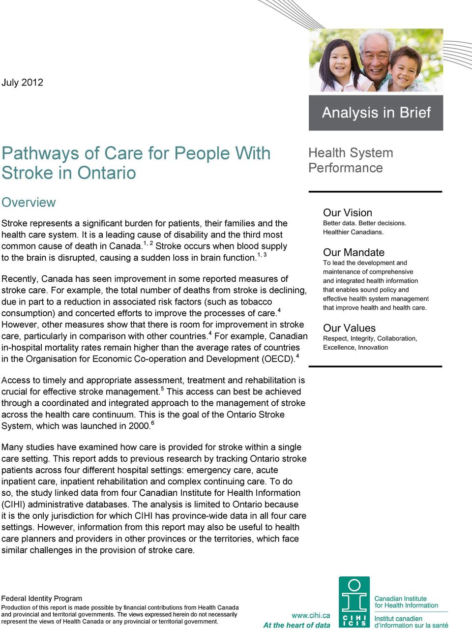 1, 3 Recently, Canada has seen improvement in some reported measures of stroke care.
