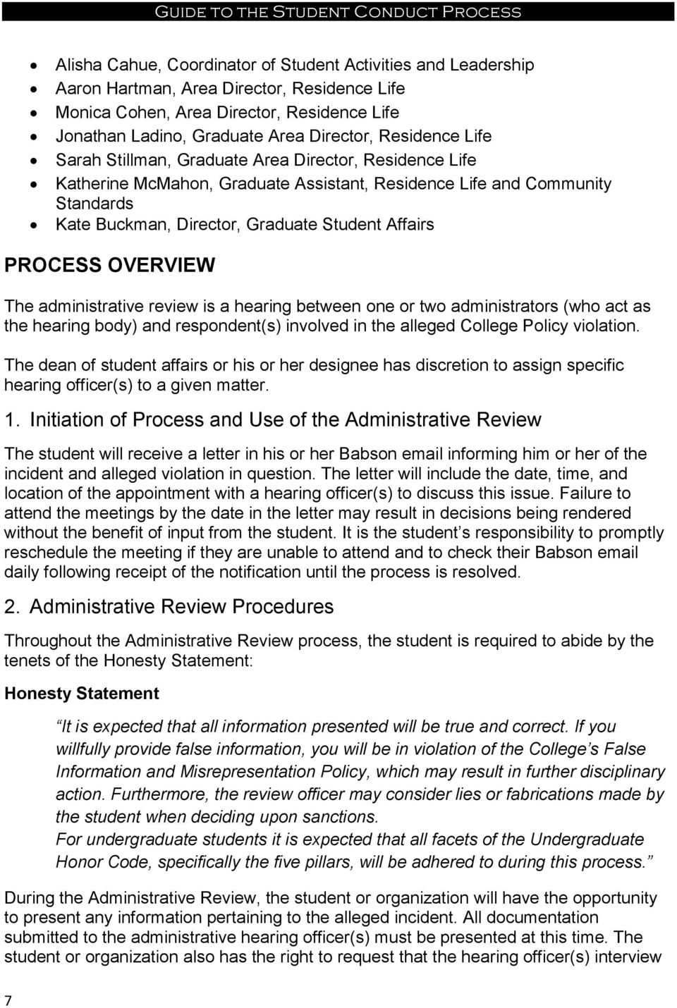 PROCESS OVERVIEW The administrative review is a hearing between one or two administrators (who act as the hearing body) and respondent(s) involved in the alleged College Policy violation.