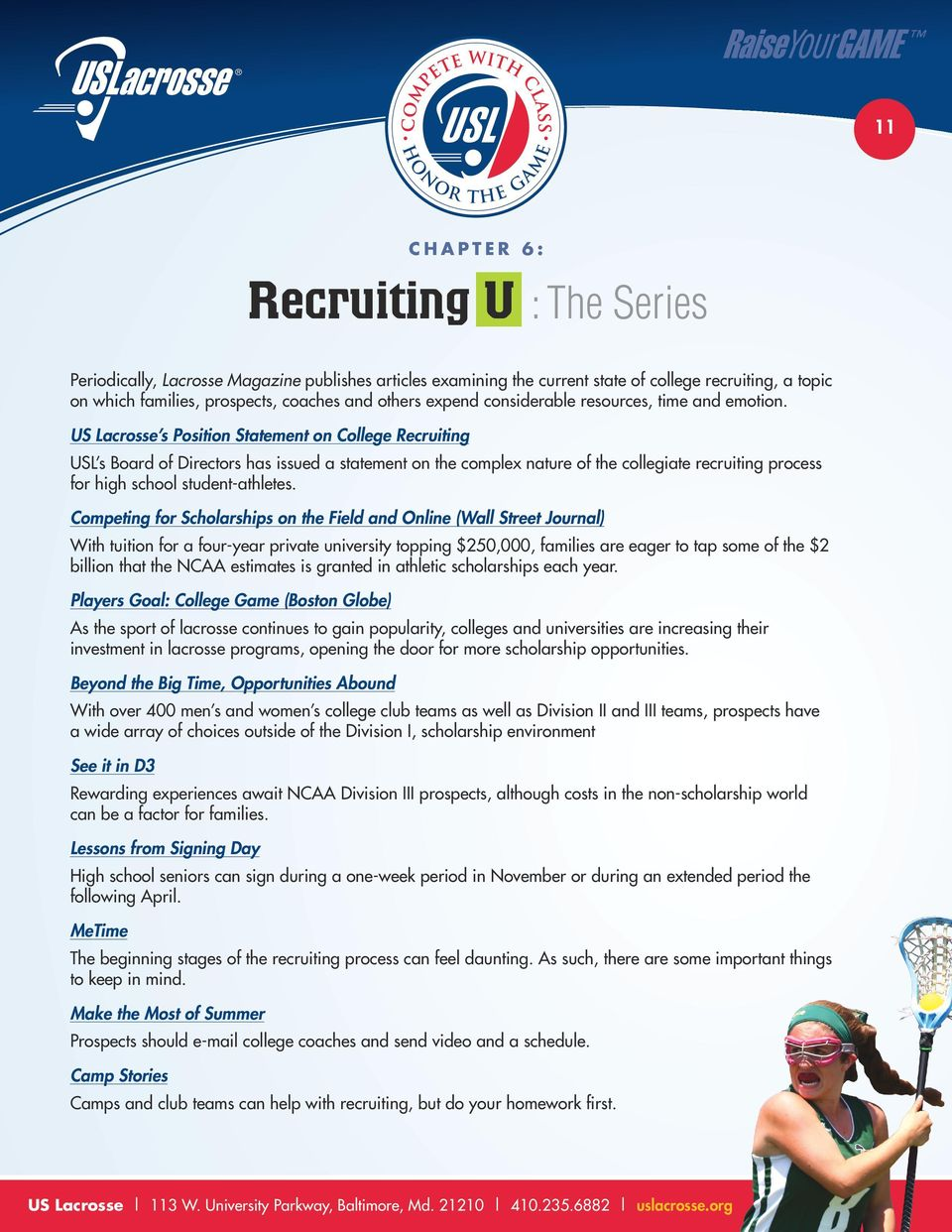 US Lacrosse s Position Statement on College Recruiting USL s Board of Directors has issued a statement on the complex nature of the collegiate recruiting process for high school student-athletes.