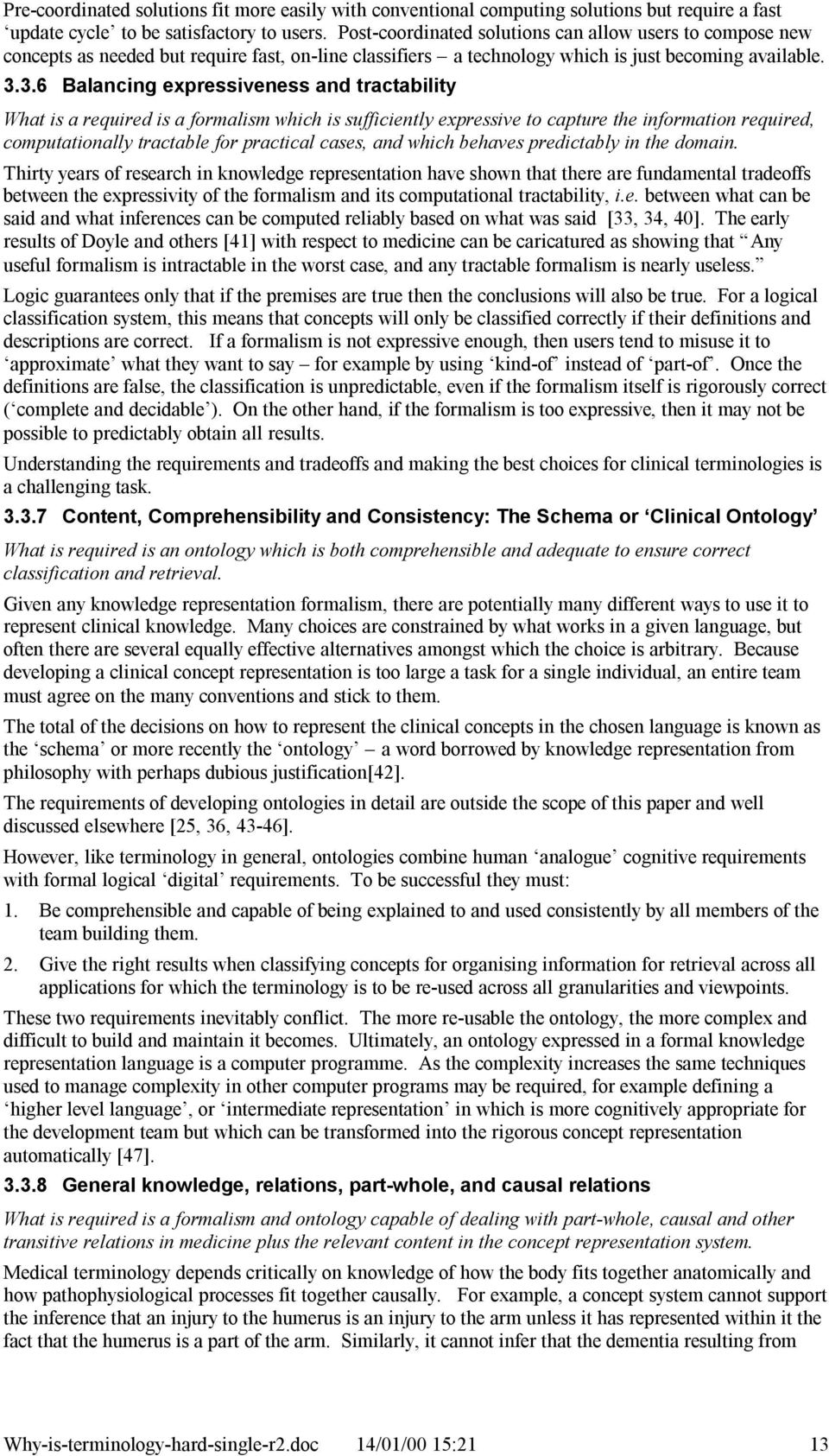 3.6 Balancing expressiveness and tractability What is a required is a formalism which is sufficiently expressive to capture the information required, computationally tractable for practical cases,