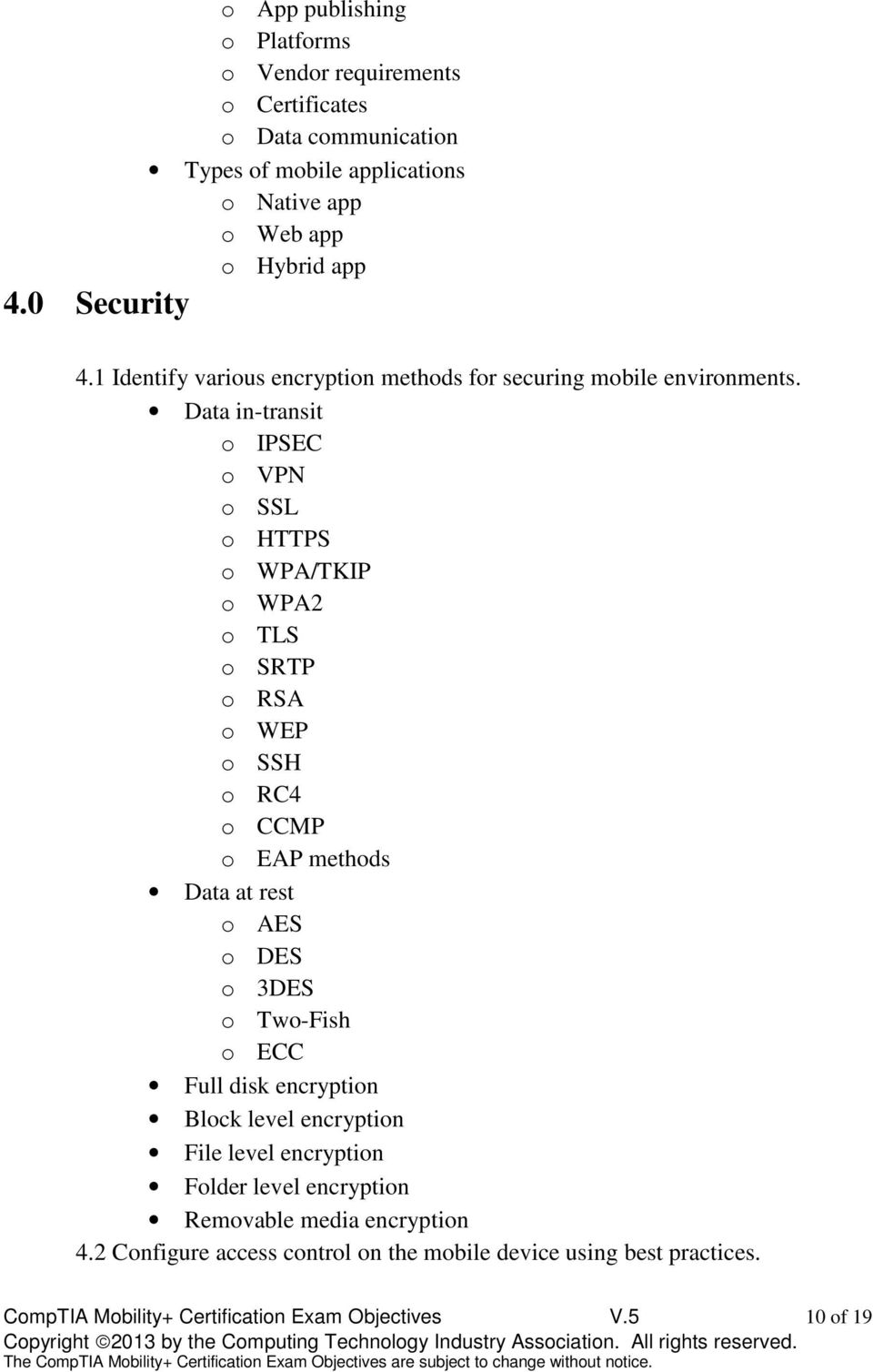 Data in-transit o IPSEC o VPN o SSL o HTTPS o WPA/TKIP o WPA2 o TLS o SRTP o RSA o WEP o SSH o RC4 o CCMP o EAP methods Data at rest o AES o DES o 3DES o Two-Fish o