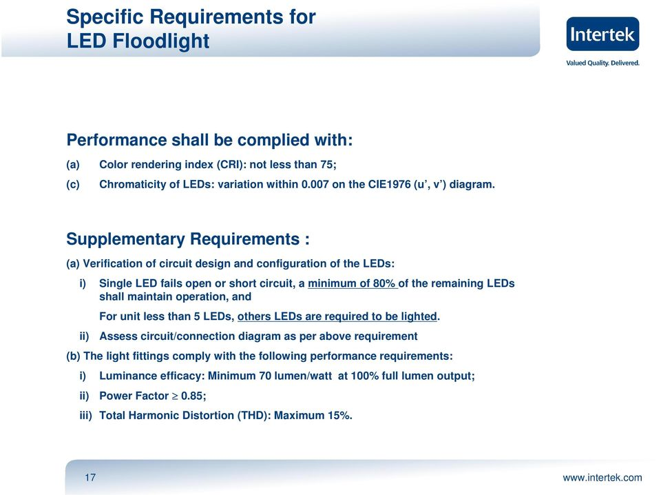 Supplementary Requirements : (a) Verification of circuit design and configuration of the LEDs: i) Single LED fails open or short circuit, a minimum of 80% of the remaining LEDs shall maintain