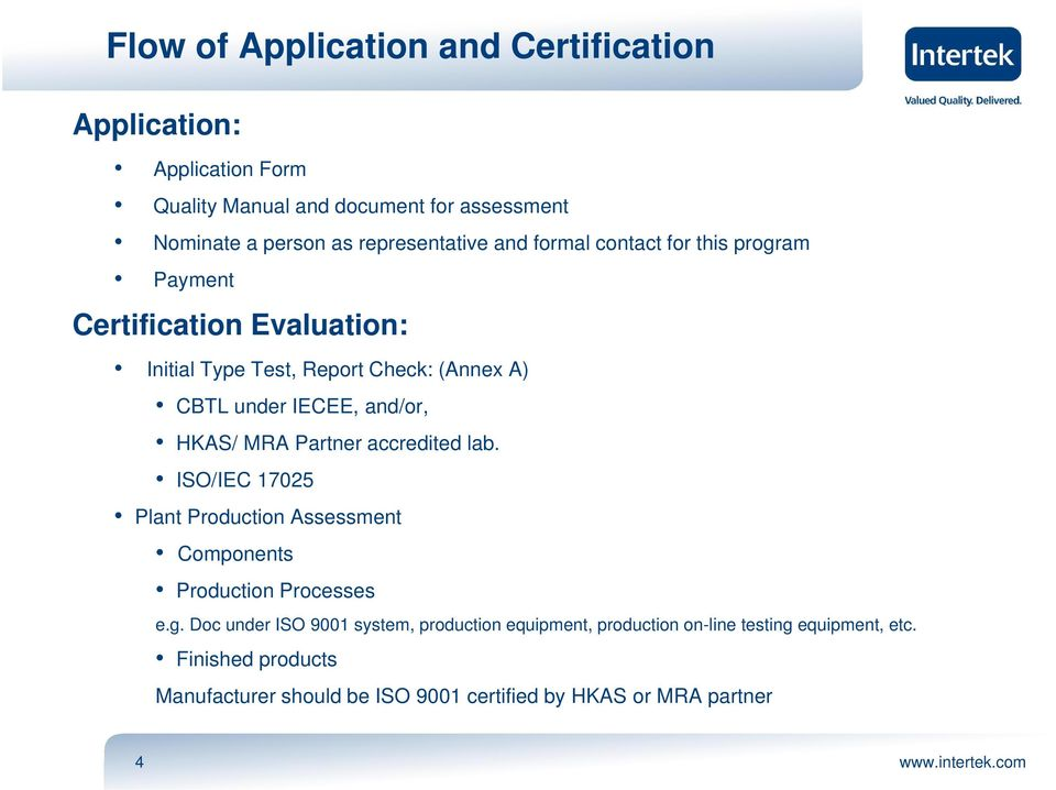 IECEE, and/or, HKAS/ MRA Partner accredited lab. ISO/IEC 17025 Plant Production Assessment Components Production Processes e.g.