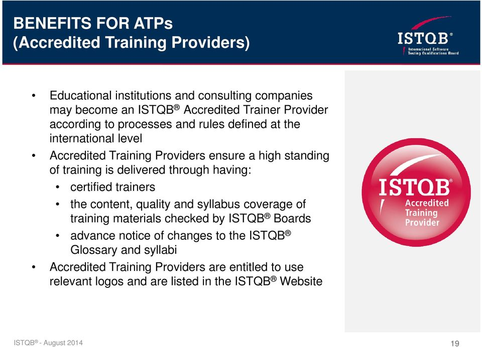 through having: certified trainers the content, quality and syllabus coverage of training materials checked by ISTQB Boards advance notice of changes