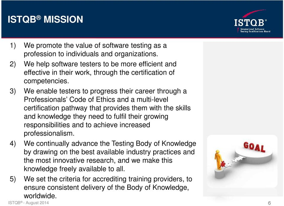3) We enable testers to progress their career through a Professionals Code of Ethics and a multi-level certification pathway that provides them with the skills and knowledge they need to fulfil their