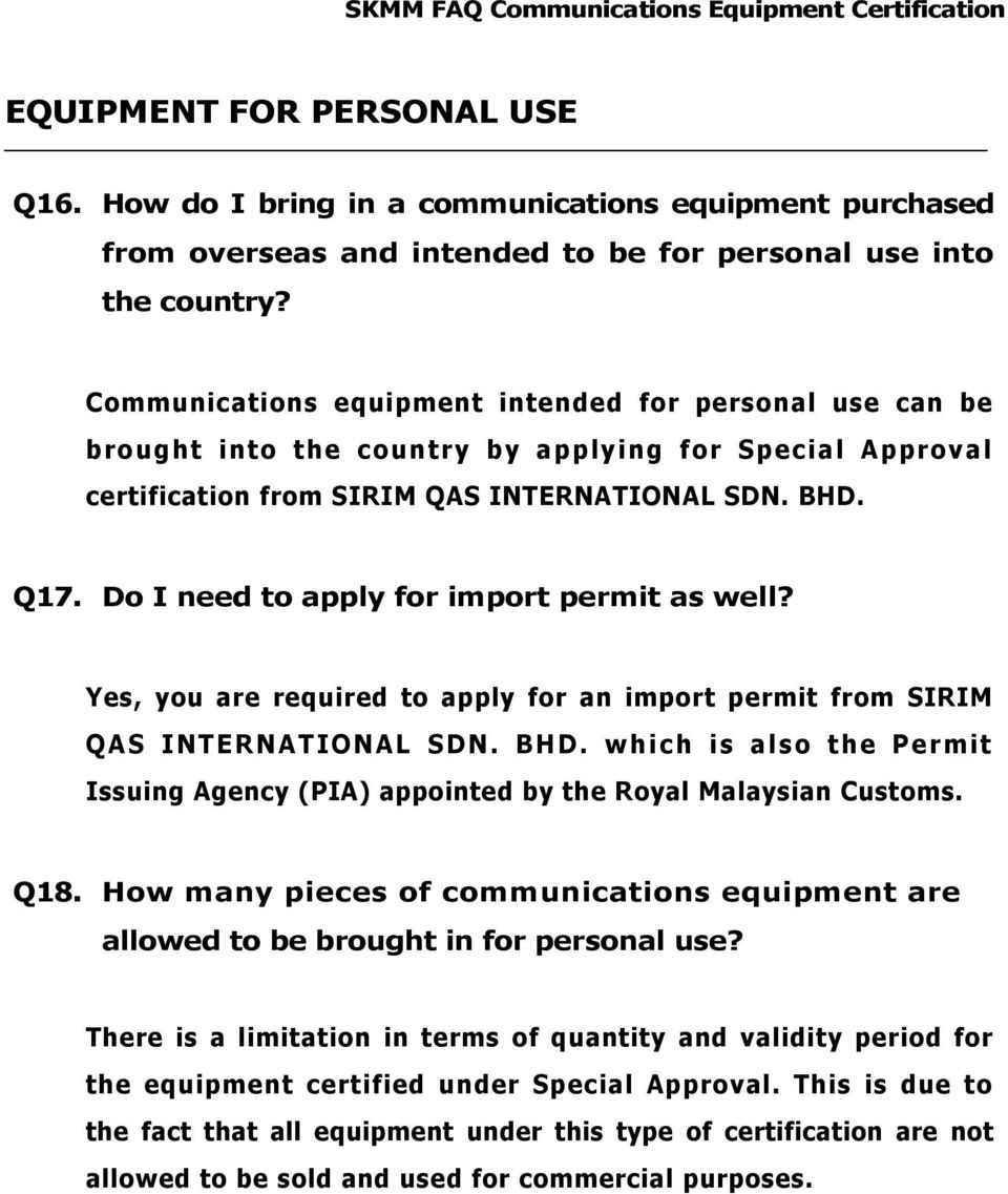 Do I need to apply for import permit as well? Yes, you are required to apply for an import permit from SIRIM QAS INTERNATIONAL SDN. BHD.