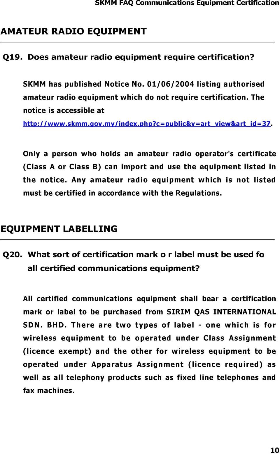 Only a person who holds an amateur radio operator's certificate (Class A or Class B) can import and use the equipment listed in the notice.