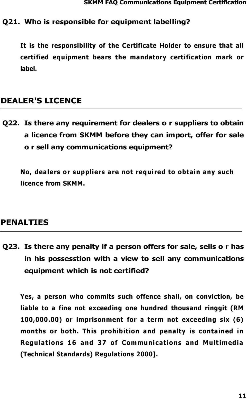 No, dealers or suppliers are not required to obtain any such licence from SKMM. PENALTIES Q23.