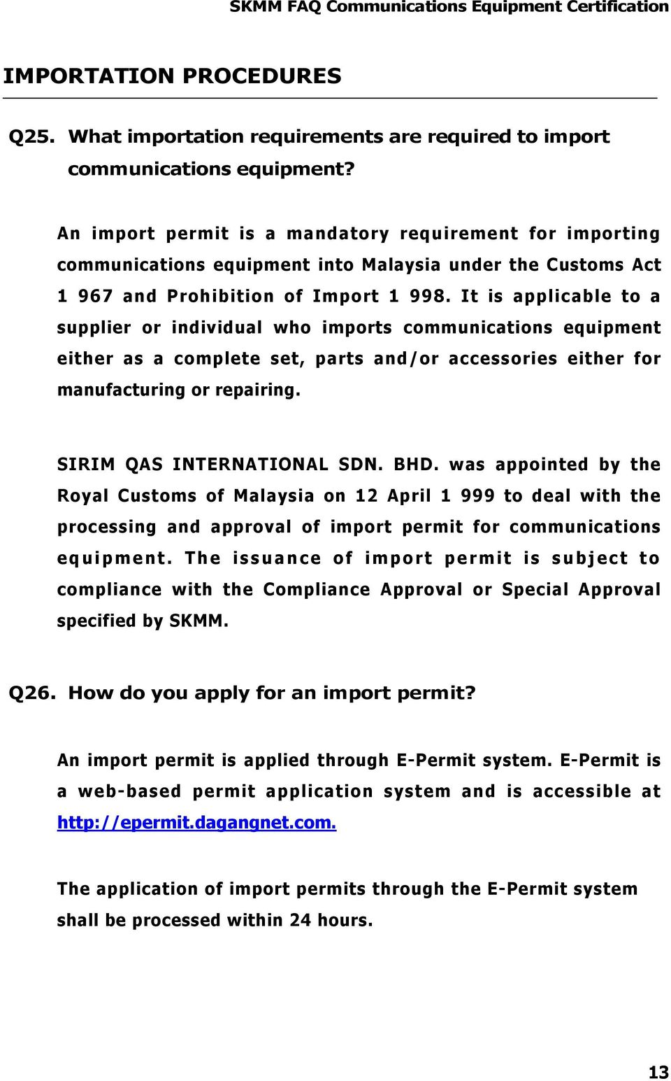 It is applicable to a supplier or individual who imports communications equipment either as a complete set, parts and/or accessories either for manufacturing or repairing. SIRIM QAS INTERNATIONAL SDN.