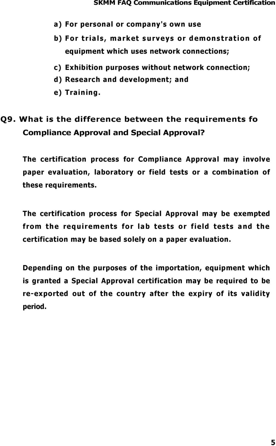 The certification process for Compliance Approval may involve paper evaluation, laboratory or field tests or a combination of these requirements.