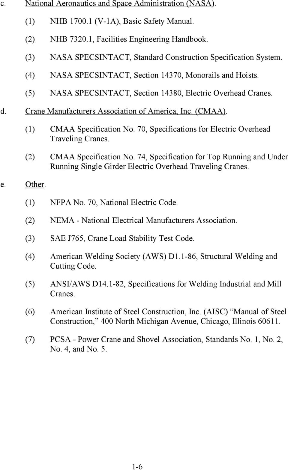 Crane Manufacturers Association of America, Inc. (CMAA). e. Other. (1) CMAA Specification No. 70, Specifications for Electric Overhead Traveling Cranes. (2) CMAA Specification No.
