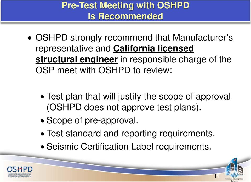 with OSHPD to review: Test plan that will justify the scope of approval (OSHPD does not approve test
