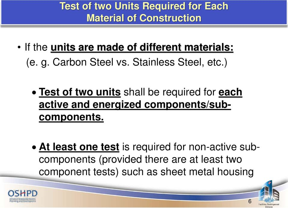 ) Test of two units shall be required for each active and energized components/subcomponents.