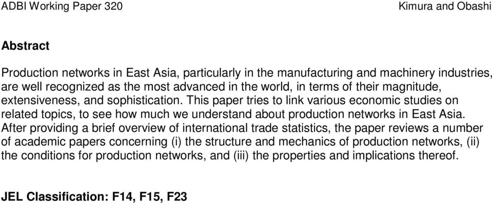 This paper tries to link various economic studies on related topics, to see how much we understand about production networks in East Asia.