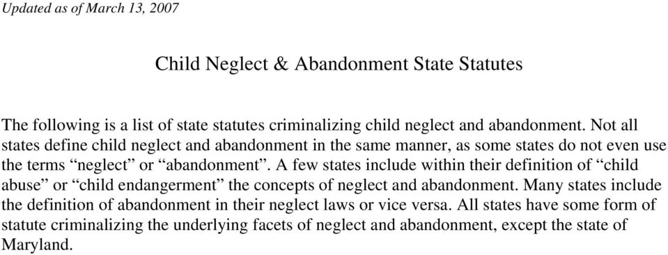 A few states include within their definition of child abuse or child endangerment the concepts of neglect and abandonment.