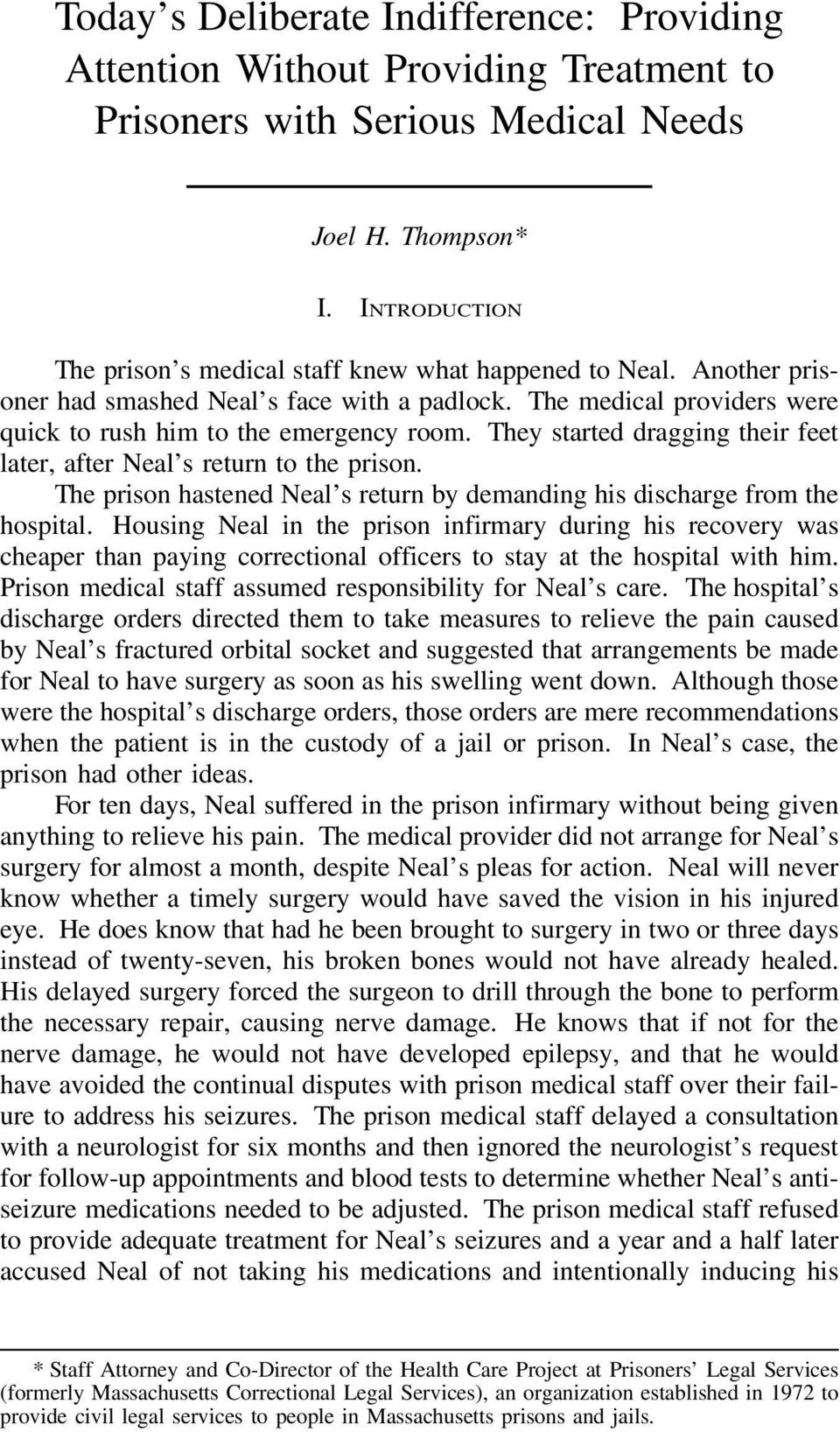 They started dragging their feet later, after Neal s return to the prison. The prison hastened Neal s return by demanding his discharge from the hospital.