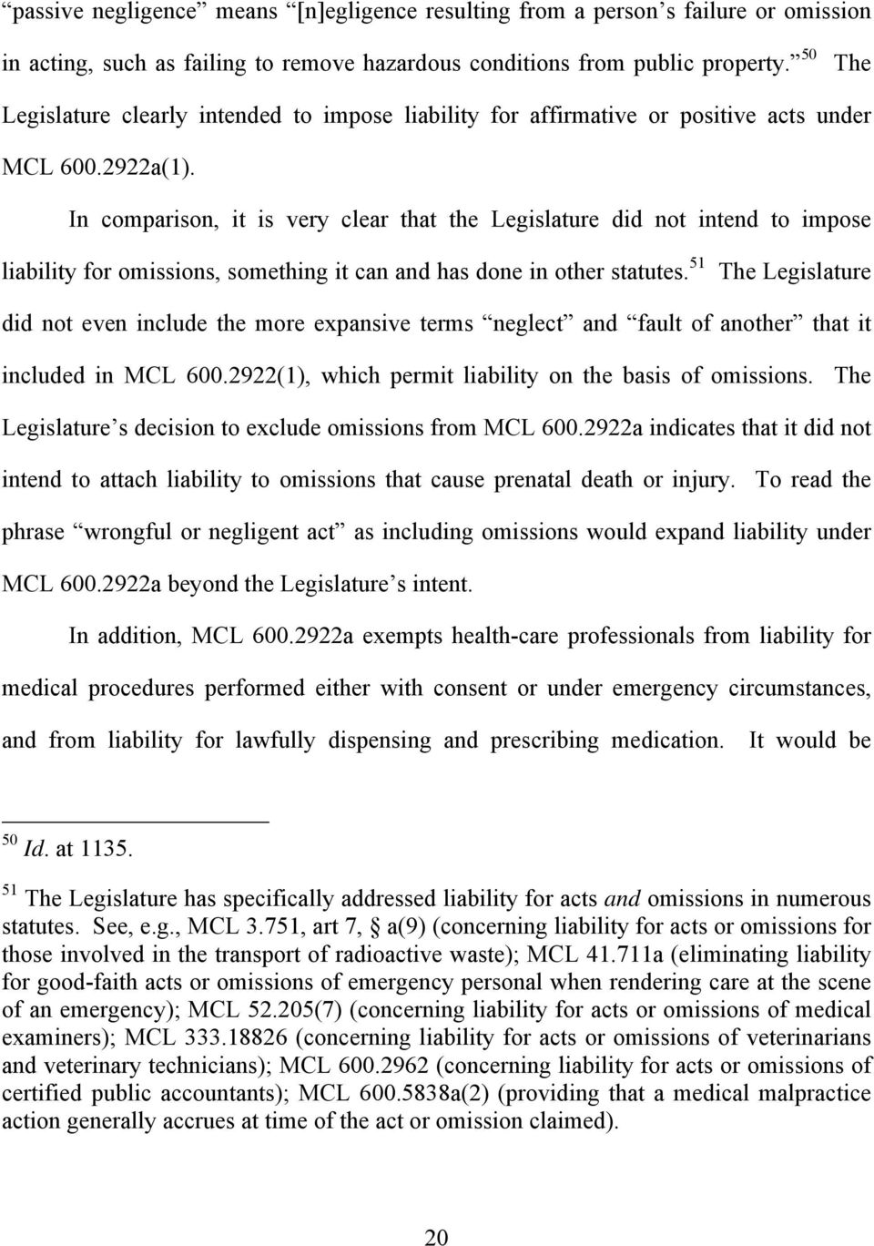 In comparison, it is very clear that the Legislature did not intend to impose liability for omissions, something it can and has done in other statutes.