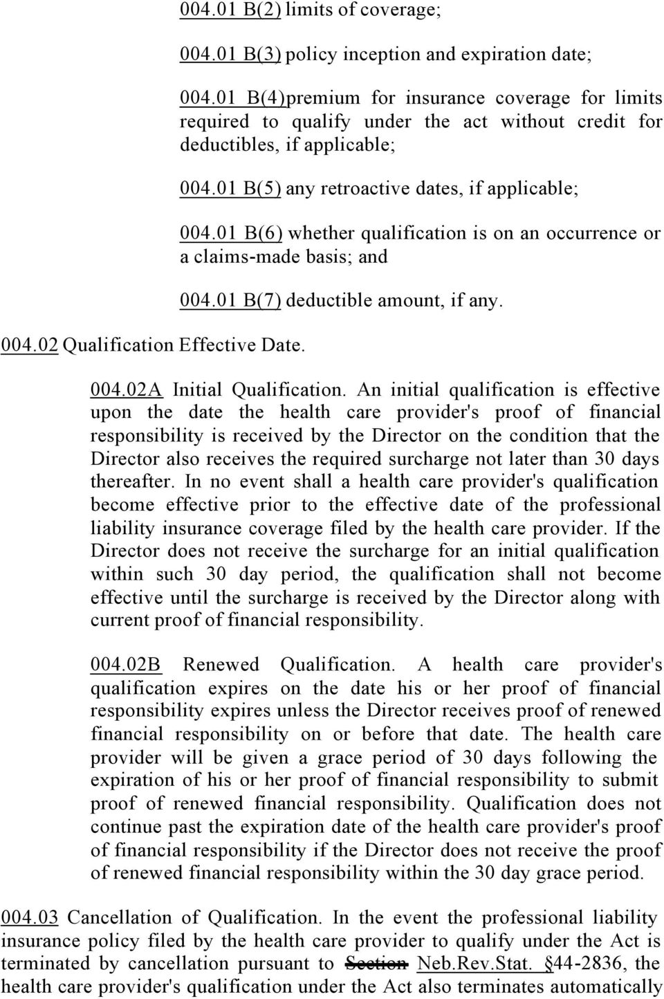01 B(6) whether qualification is on an occurrence or a claims-made basis; and 004.01 B(7) deductible amount, if any. 004.02A Initial Qualification.