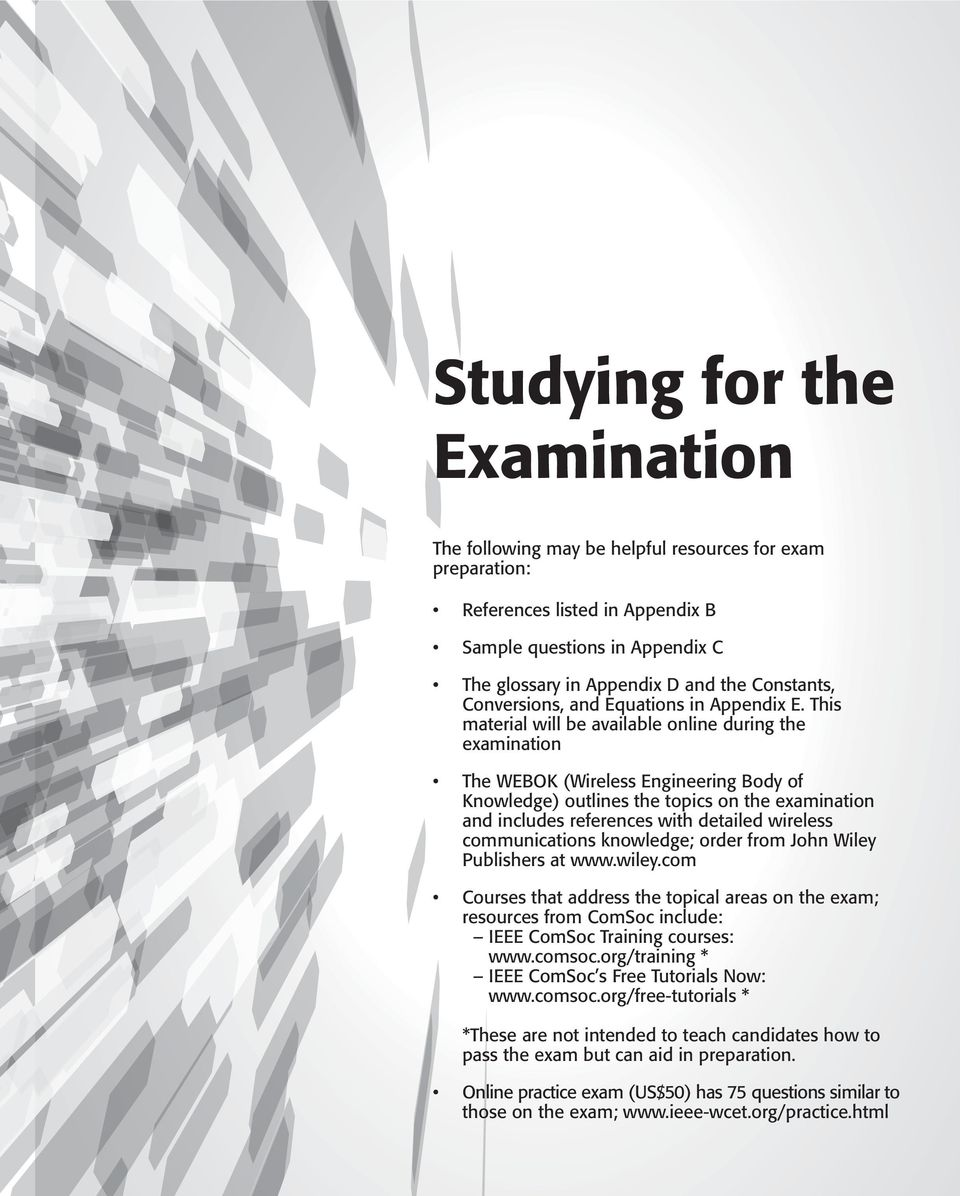 This material will be available online during the examination The WEBOK (Wireless Engineering Body of Knowledge) outlines the topics on the examination and includes references with detailed wireless