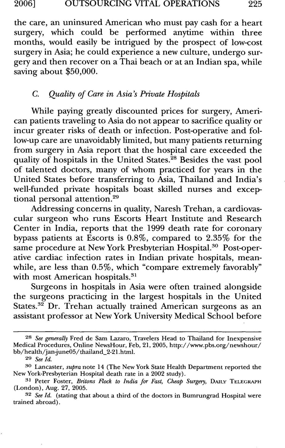 Quality of Care in Asia's Private Hospitals While paying greatly discounted prices for surgery, American patients traveling to Asia do not appear to sacrifice quality or incur greater risks of death