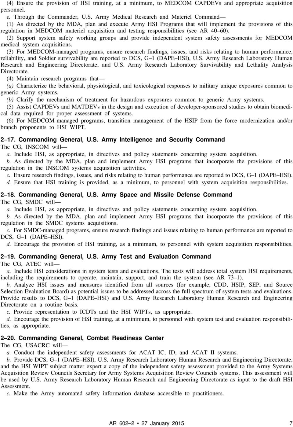 Army Medical Research and Materiel Command (1) As directed by the MDA, plan and execute Army HSI Programs that will implement the provisions of this regulation in MEDCOM materiel acquisition and