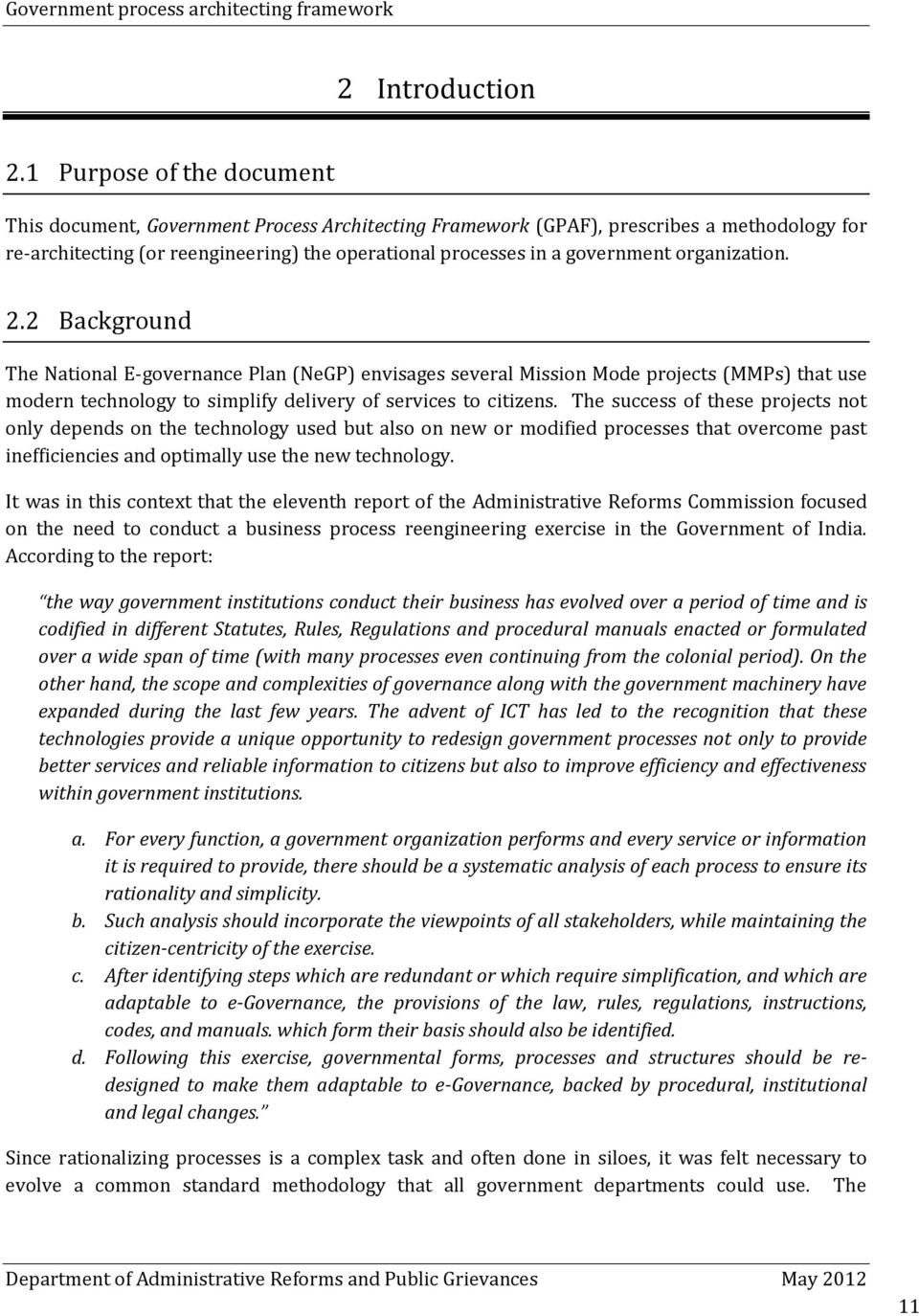 organization. 2.2 Background The National E-governance Plan (NeGP) envisages several Mission Mode projects (MMPs) that use modern technology to simplify delivery of services to citizens.
