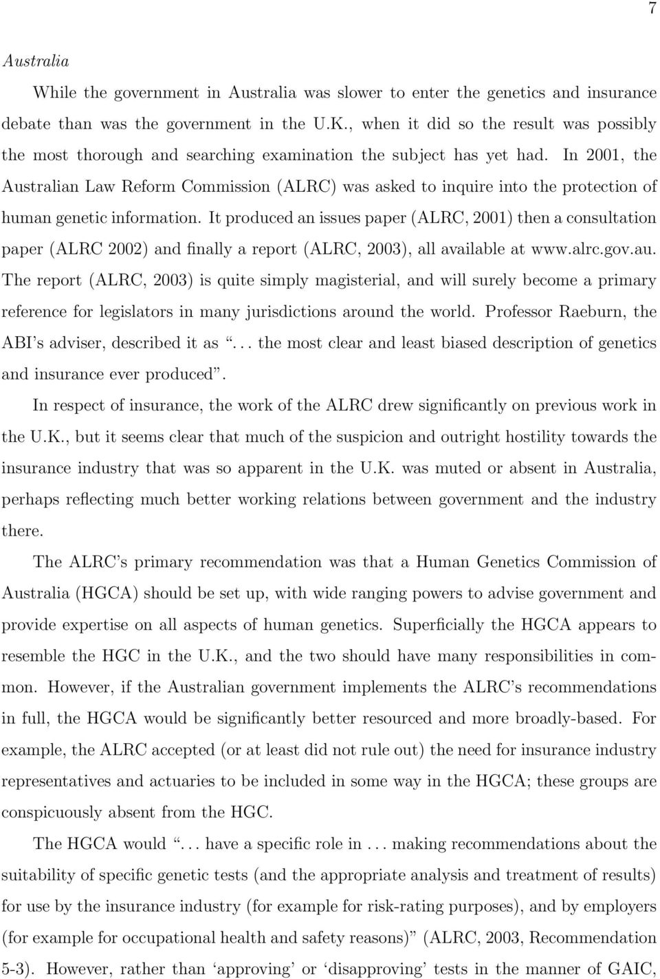 In 2001, the Australian Law Reform Commission (ALRC) was asked to inquire into the protection of human genetic information.