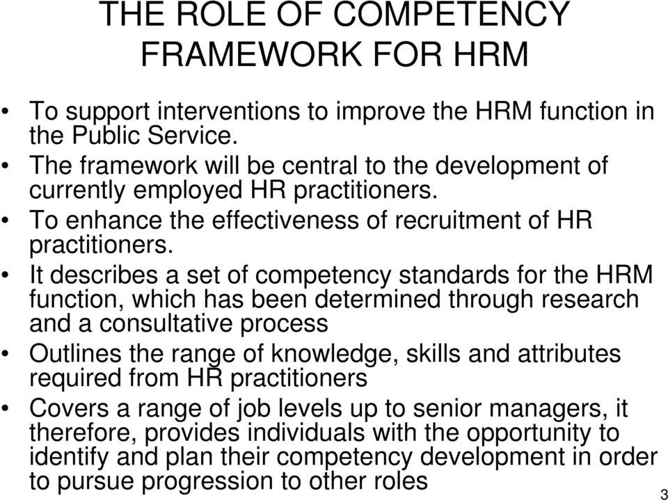 It describes a set of competency standards for the HRM function, which has been determined through research and a consultative process Outlines the range of knowledge, skills