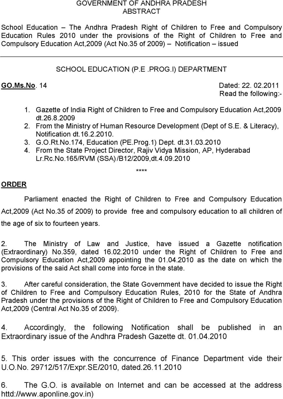 Gazette of India Right of Children to Free and Compulsory Education Act,2009 dt.26.8.2009 2. From the Ministry of Human Resource Development (Dept of S.E. & Literacy), Notification dt.16.2.2010. 3. G.