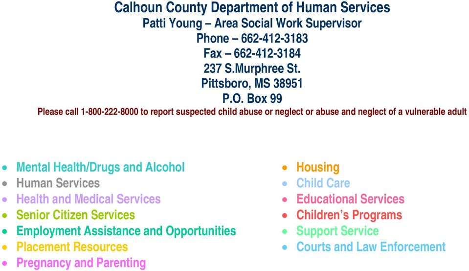 Box 99 Please call 1-800-222-8000 to report suspected child abuse or neglect or abuse and neglect of a vulnerable adult Mental Health/Drugs