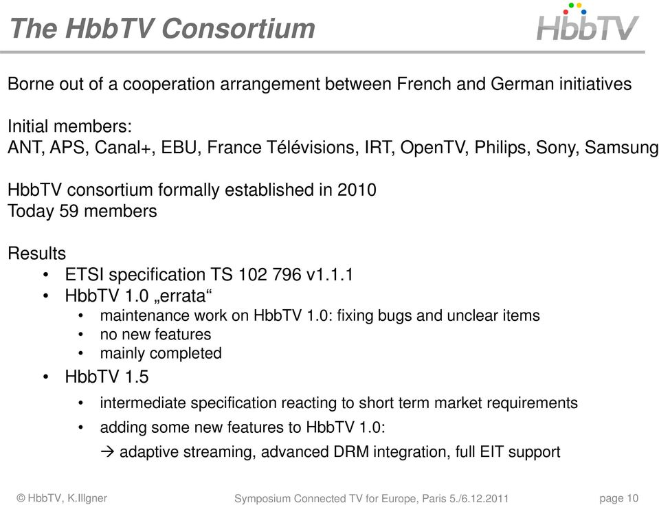 0 errata maintenance work on HbbTV 1.0: fixing bugs and unclear items no new features mainly completed HbbTV 1.