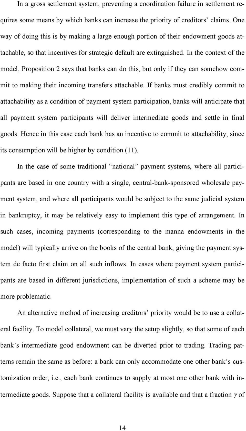 In the context of the model, Proposition 2 says that banks can do this, but only if they can somehow commit to making their incoming transfers attachable.