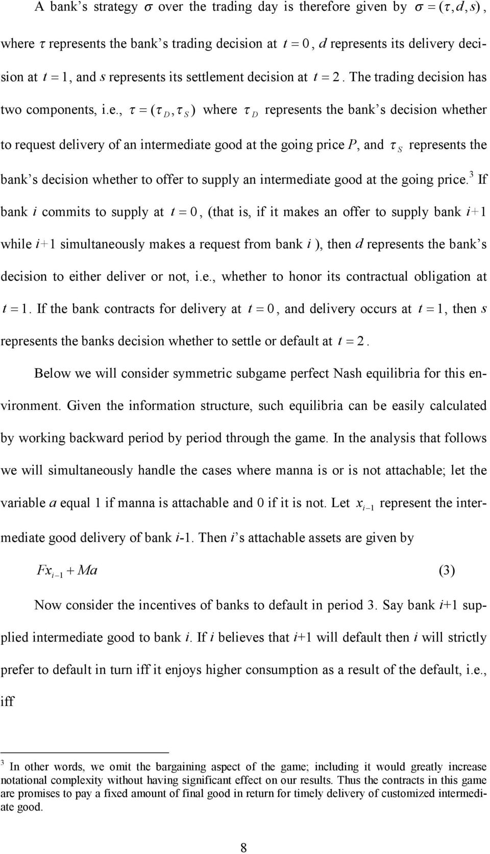 () D, ) S ) where ) D represents the bank s decision whether to request delivery of an intermediate good at the going price P, and ) S represents the bank s decision whether to offer to supply an