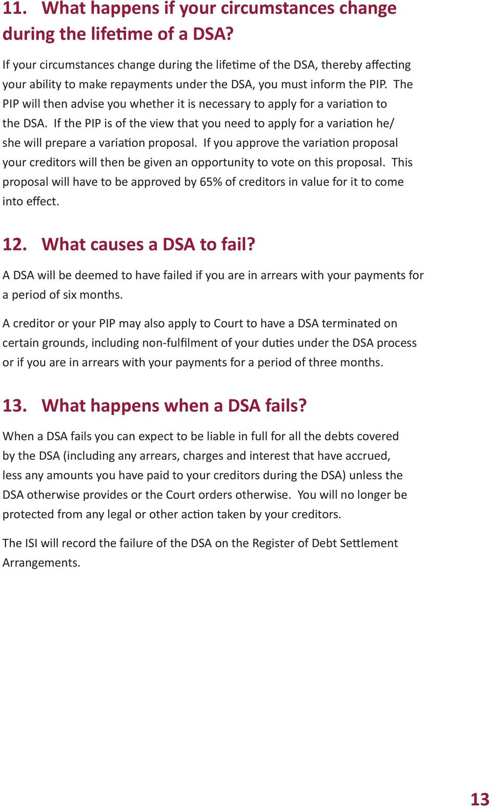 The PIP will then advise you whether it is necessary to apply for a variation to the DSA. If the PIP is of the view that you need to apply for a variation he/ she will prepare a variation proposal.