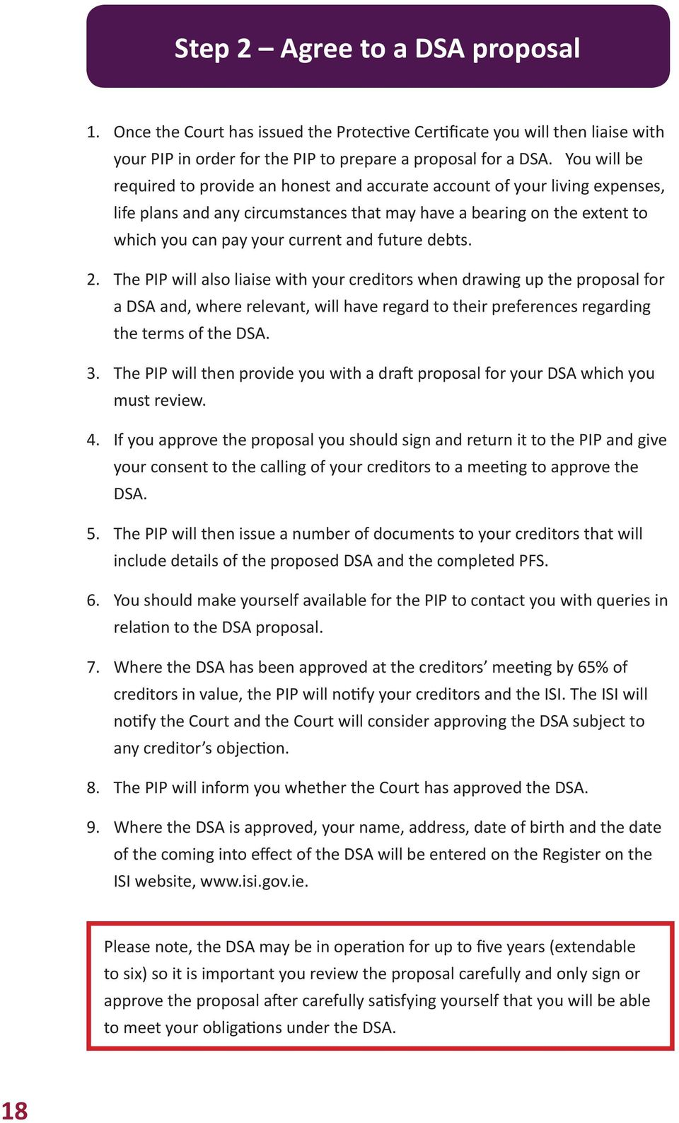 future debts. 2. The PIP will also liaise with your creditors when drawing up the proposal for a DSA and, where relevant, will have regard to their preferences regarding the terms of the DSA. 3.